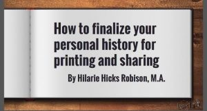 Save 20% on How to Finalize Your Personal History e-book from Legacy Tale. One of the toughest tasks for genealogists is taking research and finally getting it published to share with family and friends! Check out the e-book How to Finalize your Personal History for Printing and Sharing by Hilarie Robinson - it is filled with solid advice and tips to get the job done! The normal price is $7.99 USD - use promo code FINALIZE at checkout and save 20% - your final price is $6.49 USD.