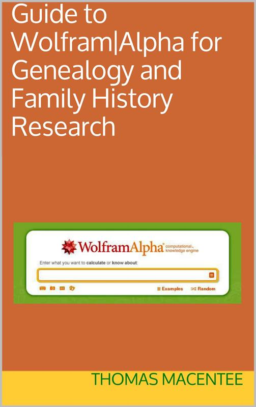 Genealogy author and educator Thomas MacEntee is offering his book Guide to Wolfram Alpha for Genealogy and Family History Research for free this weekend!
