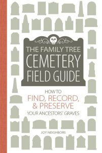 The Family Tree Cemetery Field Guide: Uncover your ancestors with this guide for how to find a grave, understand tombstones and use death records and other cemetery data in your genealogy research. This book contains detailed step-by-steps for using FindAGrave and BillionsGraves, plus guides for understanding tombstone epitaphs and symbol meanings.
