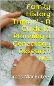 Family History Trippin' - A Guide to Planning a Genealogy Research Trip by Thomas MacEntee