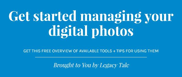 Download this FREE GUIDE on Photo Management from Legacy Tale