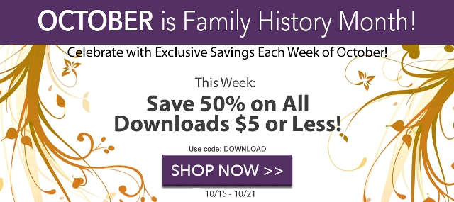 Save 50% on Digital Downloads $5 or less at Family Tree Magazine this week! It is Week 3 of Family Tree Magazine's Family History Month Celebration.  Use promo code DOWNLOAD at checkout and take 50% off existing prices! This sale is good until October 22nd.