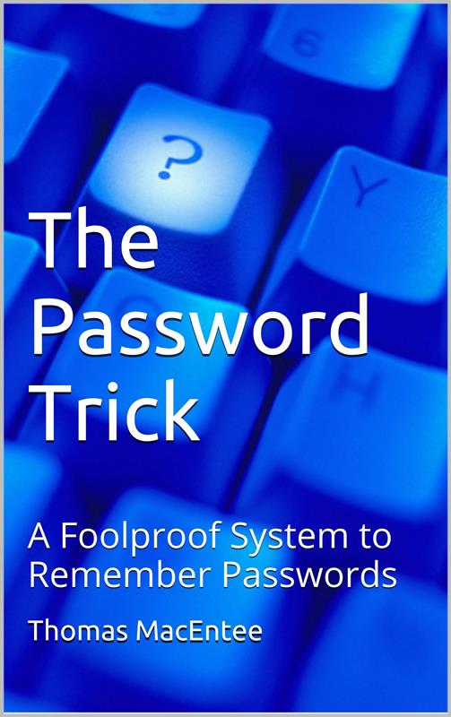 "FREE E-Book: The Password Trick: How To Use a Different Password for Every Website by Thomas MacEntee.  ""What if you could create a different password for every website you used and still remember those passwords? The Password Trick explains an easy-to-use formula for all your password needs. You'll have strong passwords that are easy to remember and 99% of the time you'll get in to the website on the first try!"""