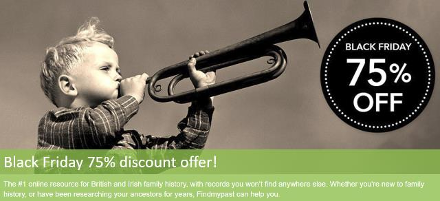 "Save up to 75% at Findmypast! These are some great offers especially if you need to ""jump the Pond"" to research your British ancestors! 75% off a 1 Month Premium (World) subscription: Use promo code BLACKFRIDAY17 at checkout (or use the links below) and get your first month of Findmypast for this amazing low price!"