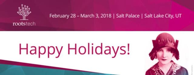 """Save over $100 on RootsTech 2018 registration! """"The most wonderful time of the year just got better! Enjoy this special holiday discount on RootsTech passes. Register for a RootsTech pass by December 30 for only $169! Regularly priced at $279, that's a savings of more than $100. Use the promo code 18HOLIDAY."""""""