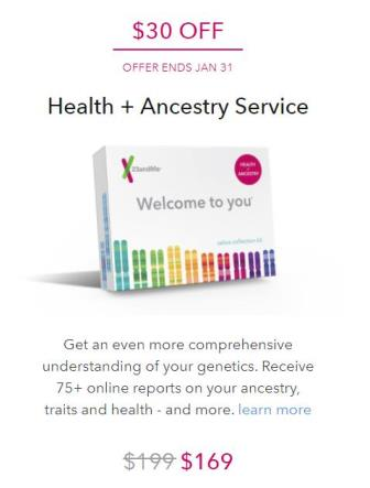 Take $30 Off per Health + Ancestry  Service DNA kit at 23andMe! A new year and a new you with knowledge about your health via 23andMe! The 23andMe Health + Ancestry Service + Health DNA test kit, regularly $199 USD, is now just $169 USD! Sale valid through January 31st.