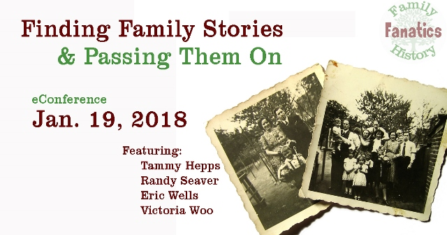 Family History Fanatics has put together a great on-line learning opportunity: Finding Family Stories & Passing Them On e-Conference on Friday, January 19th, 2018.