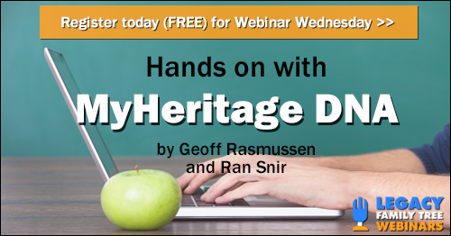 "FREE WEBINAR Hands-On with MyHeritage DNA presented by Geoff Rasmussen, Wednesday, March 21st, 1:00 pm Central - ""Whether you upload your raw DNA data to MyHeritage or are ready to move forward with the results from your MyHeritage DNA test, this webinar will guide you through your ethnicity estimates, DNA matches and more. On hand to walk Geoff Rasmussen through his personal results is Product Manager of MyHeritage DNA, Ran Snir."""