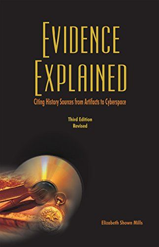 Save up to 45% on Evidence Explained: History Sources from Artifacts to Cyberspace 3rd Edition Revised by Elizabeth Shown Mills