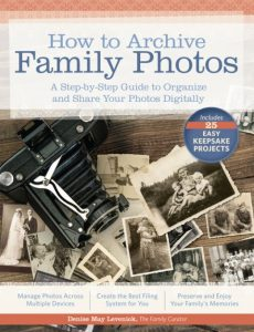 How to Archive Family Photos: Finally! Practical solutions to organize your ever-growing digital photo collection. Discover simple strategies and step-by-step instructions to manage photos across devices, create an easy-to-use filing system, and enjoy your memories via 25 easy photo projects.