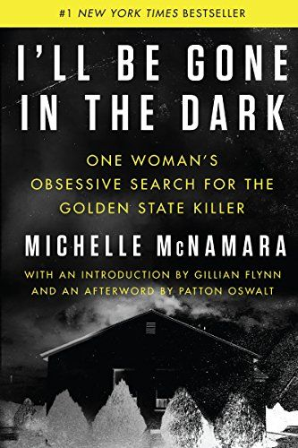 Save 46% on I'll Be Gone in the Dark: One Woman's Obsessive Search for the Golden State Killer by Michelle McNamara
