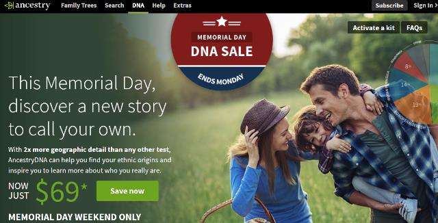 """Memorial Day DNA Sale at AncestryDNA - just $69 USD! """"Almost 10 million people have learned more about themselves. Are you next? From discovering their ethnicity to connecting with distant relatives, the largest DNA network in the world is helping more people find the singular story in their DNA. Yours is just as unique, revealing traces of your family history—who your ancestors were and where they came from."""""""