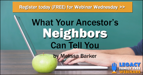 "FREE WEBINAR What Your Ancestor's Neighbors Can Tell You presented by Melissa Barker, Wednesday, June 6th, 1:00 pm - ""Our ancestors did not live in isolation, although we sometimes research them as if they did. They were part of a community of friends, neighbors, classmates and even co-workers. Whether they lived in big cities, small towns or rural farming communities, your ancestor's neighbors could help you with your research. Using records in archives could be the key to finding information about your ancestors  through their neighbors."""