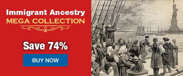 Trace your elusive immigrant ancestors with the Immigrant Ancestry MEGA Collection from Family Tree Magazine - save 74% today at Genealogy Bargains!