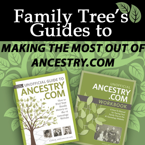 "Save up to 40% on Ancestry.com Guides from Family Tree Magazine! ""Ancestry.com keeps growing, and the site has numerous ways of helping you expand your family tree. But where do you start researching, and how do you get around the huge and ever-changing site? Family Tree has you covered with our Unofficial Guide to Ancestry.com, Second Edition and Unofficial Ancestry.com Workbook. These two guides give you countless tips and tricks to maximize your Ancestry.com searching. First, get started with the Unofficial Guide to Ancestry.com, Second Edition to discover hands-on knowledge, helpful hints, step-by-step instructions for your results and much more! Then, get our Unofficial Ancestry.com Workbook to put the techniques you learned in the unofficial guide to practice in typable forms!"""