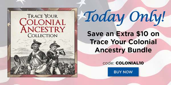 "Save an Extra $10 USD* on Trace Your Colonial Ancestry Bundle from Family Tree Magazine! ""Celebrate Independence Day by tracing your colonial ancestry! Regularly a steal for just $34.99, get our exclusive Trace Your Colonial Ancestry Bundle for just $24.99 with promo code COLONIAL10. Valued at almost $100, you save 74% off the total value with this one-day-only coupon. But don't wait, this offer expires at midnight tonight!"