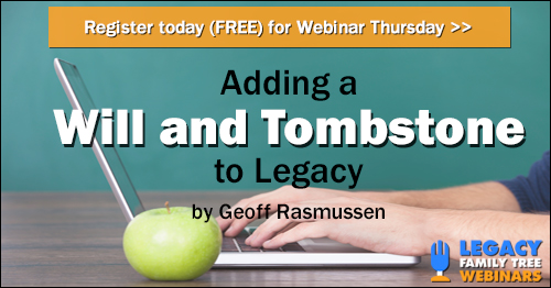 FREE WEBINAR Watch Geoff Live: Adding a Will and a Tombstone to Legacy presented by Geoff Rasmussen, Thursday, July 5th, 1:00 pm Central