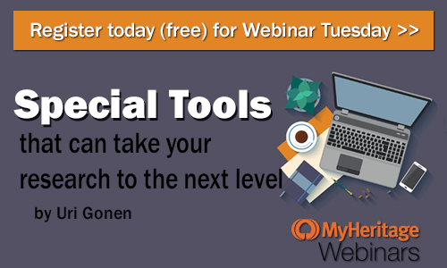 FREE WEBINAR Special Tools that can Take Your Research to the Next Level presented by MyHeritage Webinars, Uri Gonen, Tuesday, July 17, 1:00 pm Central