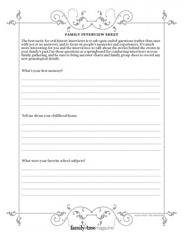 Family Interview Sheet:Oral history is a valuable aspect of genealogy research, and family gatherings are the ideal location to extract memories from Great Aunt Bess or Great-Grandpa Herman. Use our Family Interview Sheet as a springboard for conducting interviews at your family gathering.