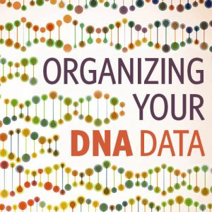 Organizing Your DNA Data (Video Download): The key to using the overabundance of data you'll get from your DNA test results will lead the disorganized genealogist to chaos. Establish an organized approach to your DNA data and integrate your genetic genealogy into your family history research with this 1-hour video presentation.