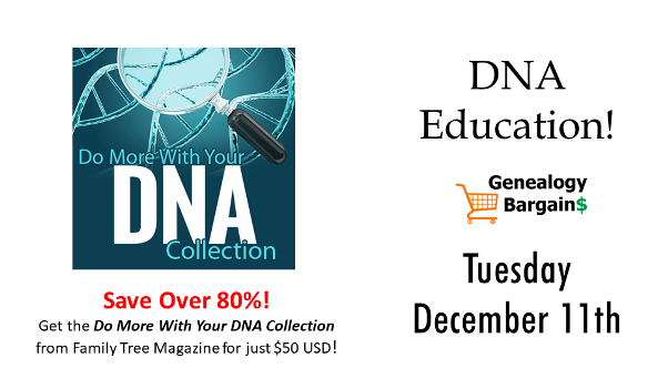 Save an Extra $20 on Do More With Your DNA Collection at Family Tree Magazine! See all the deals at Genealogy Bargains for Tuesday, December 11th 2018